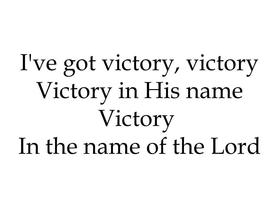 I ve got victory, victory