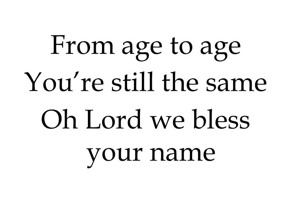 Oh Lord we bless your name