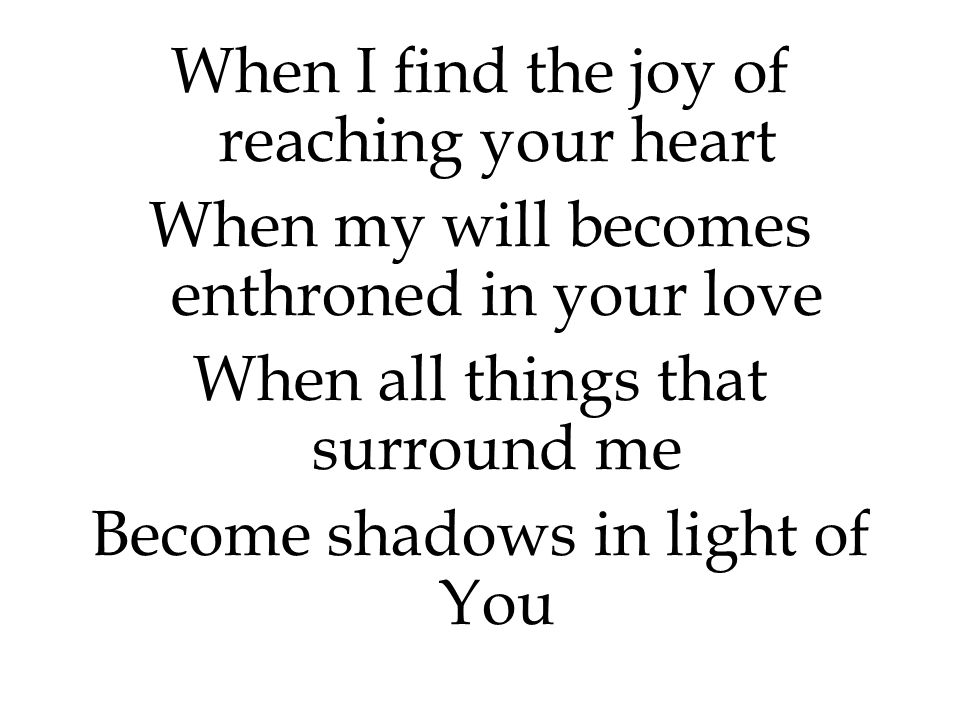 When I find the joy of reaching your heart