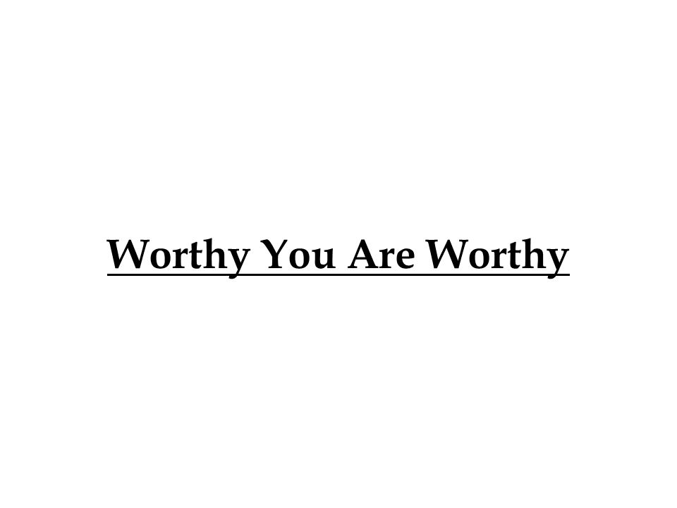 Worthy You Are Worthy 291