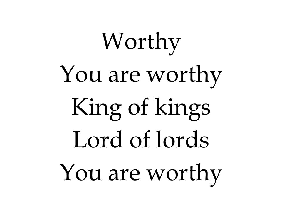Worthy You are worthy King of kings Lord of lords 292