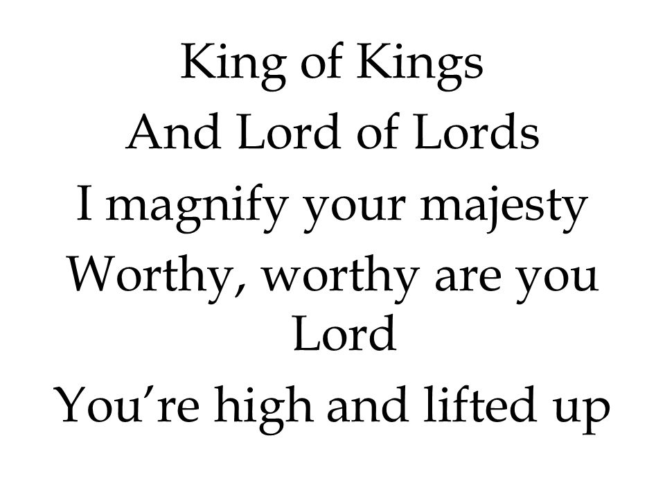 Worthy, worthy are you Lord You're high and lifted up