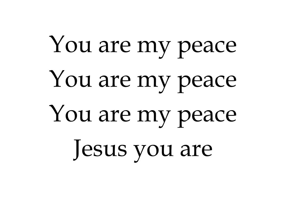 You are my peace Jesus you are 300