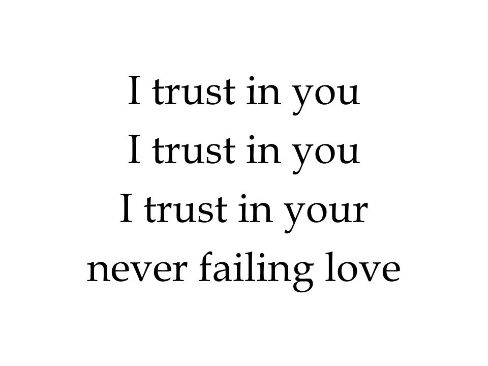 I trust in you I trust in your never failing love 301