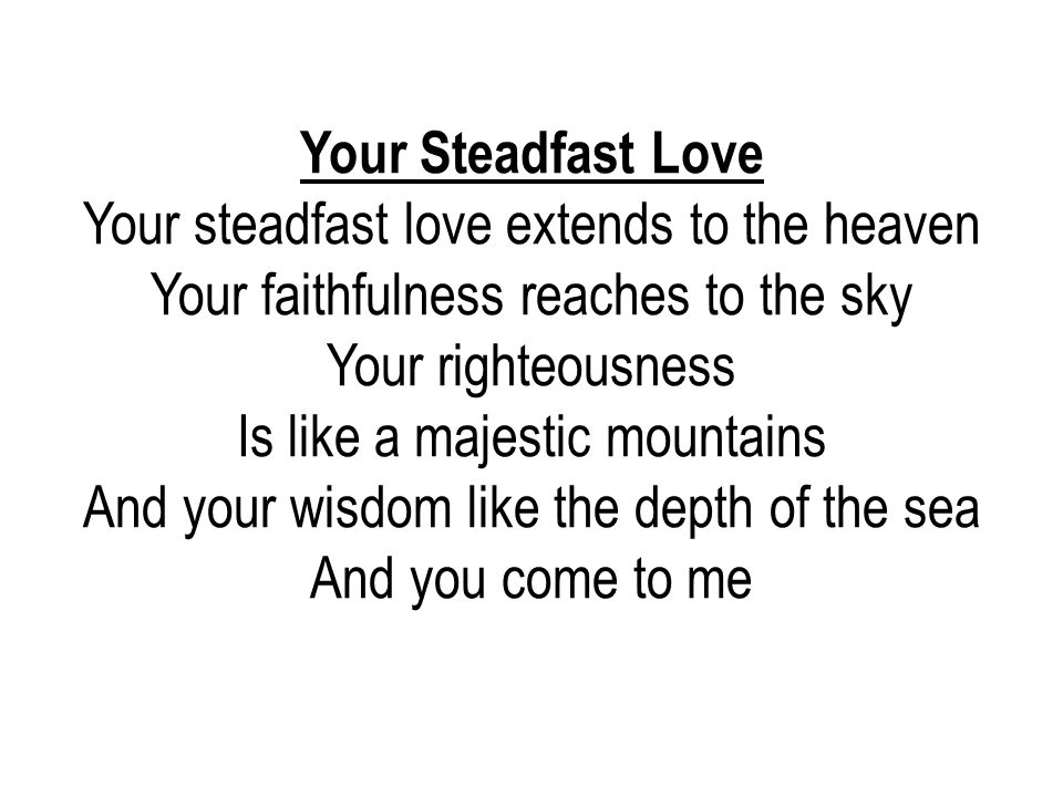 Your steadfast love extends to the heaven