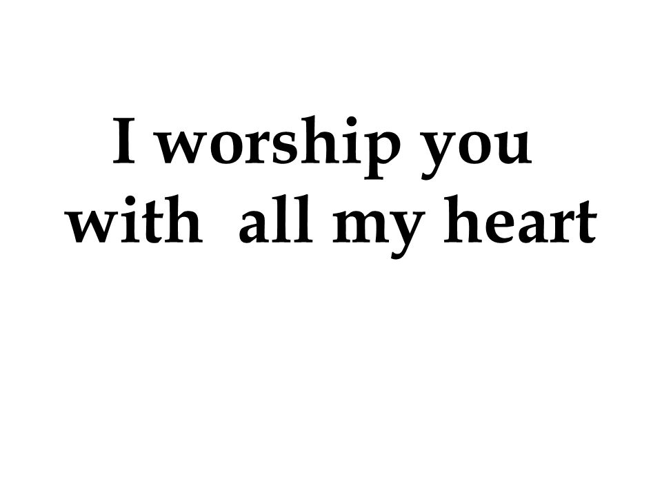 I worship you with all my heart