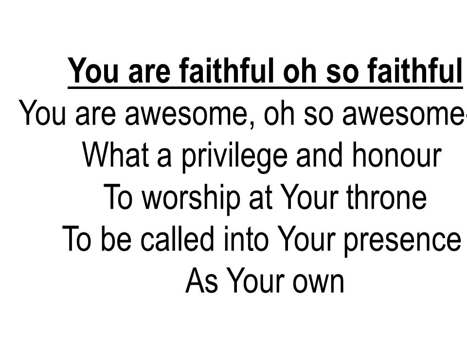 You are faithful oh so faithful