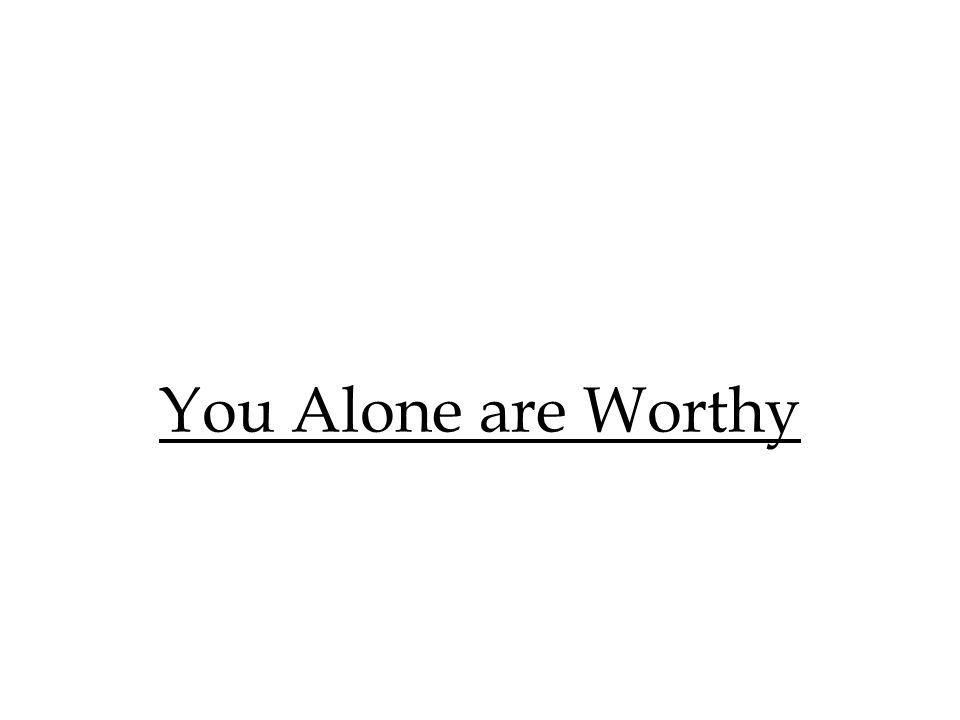 You Alone are Worthy 344