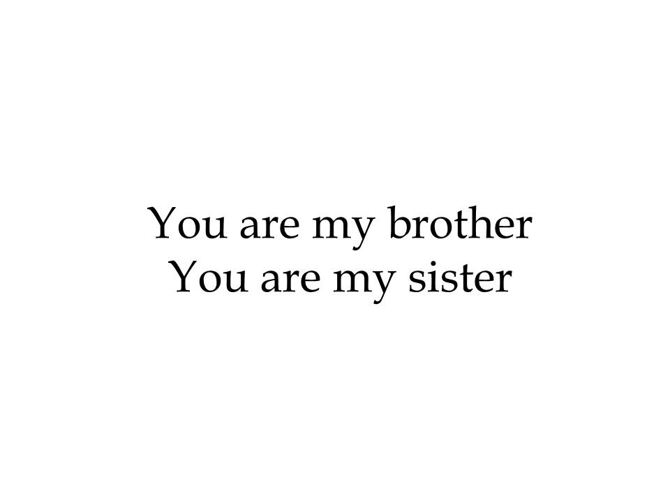 You are my brother You are my sister 350 350 350