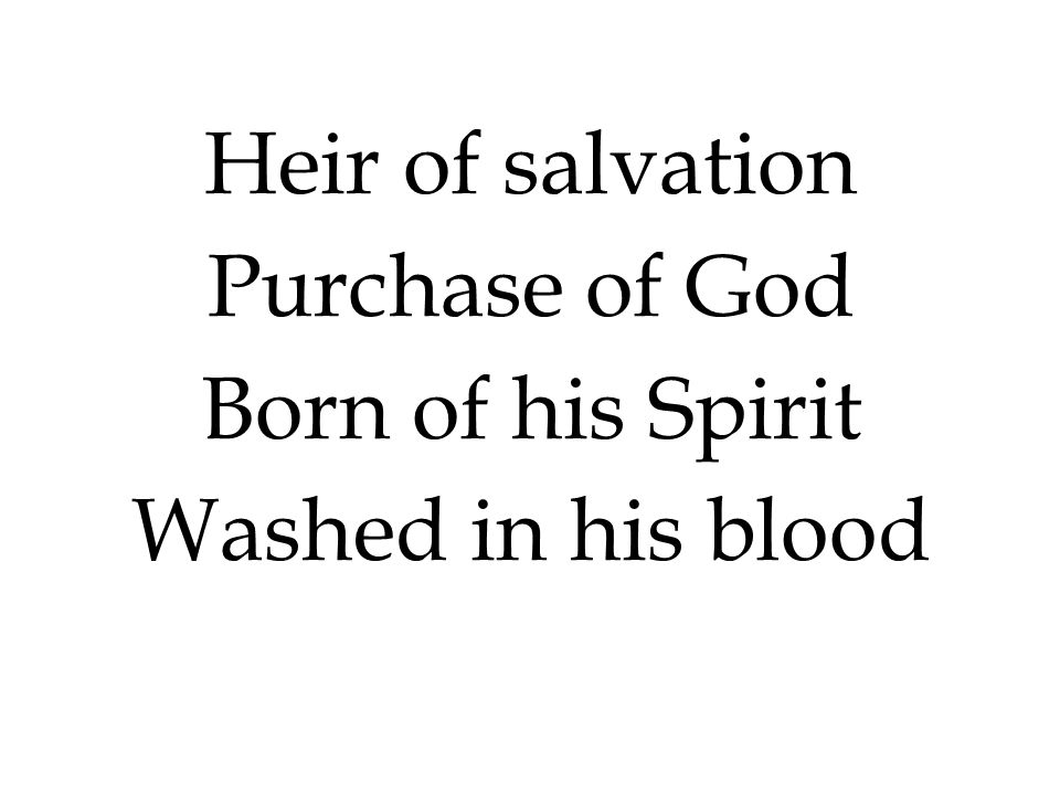 Heir of salvation Purchase of God Born of his Spirit