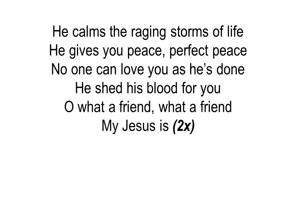 He calms the raging storms of life He gives you peace, perfect peace