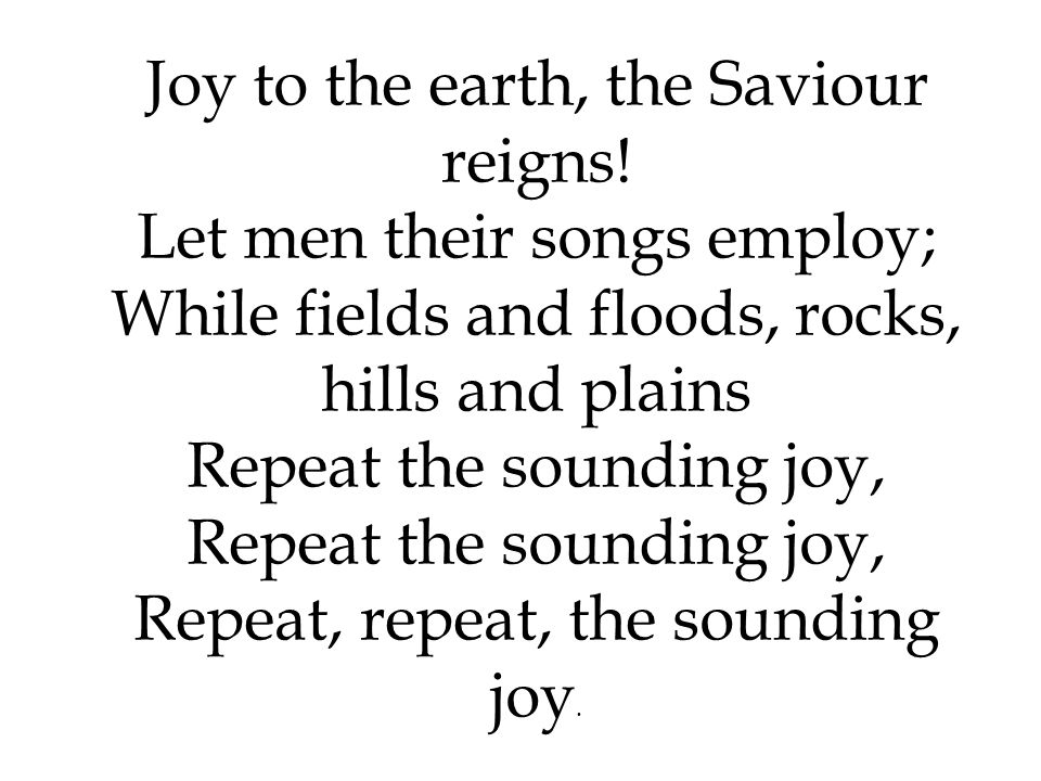Joy to the earth, the Saviour reigns