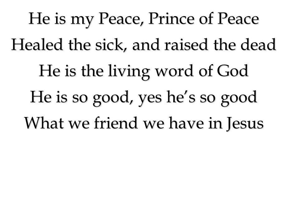 He is my Peace, Prince of Peace Healed the sick, and raised the dead