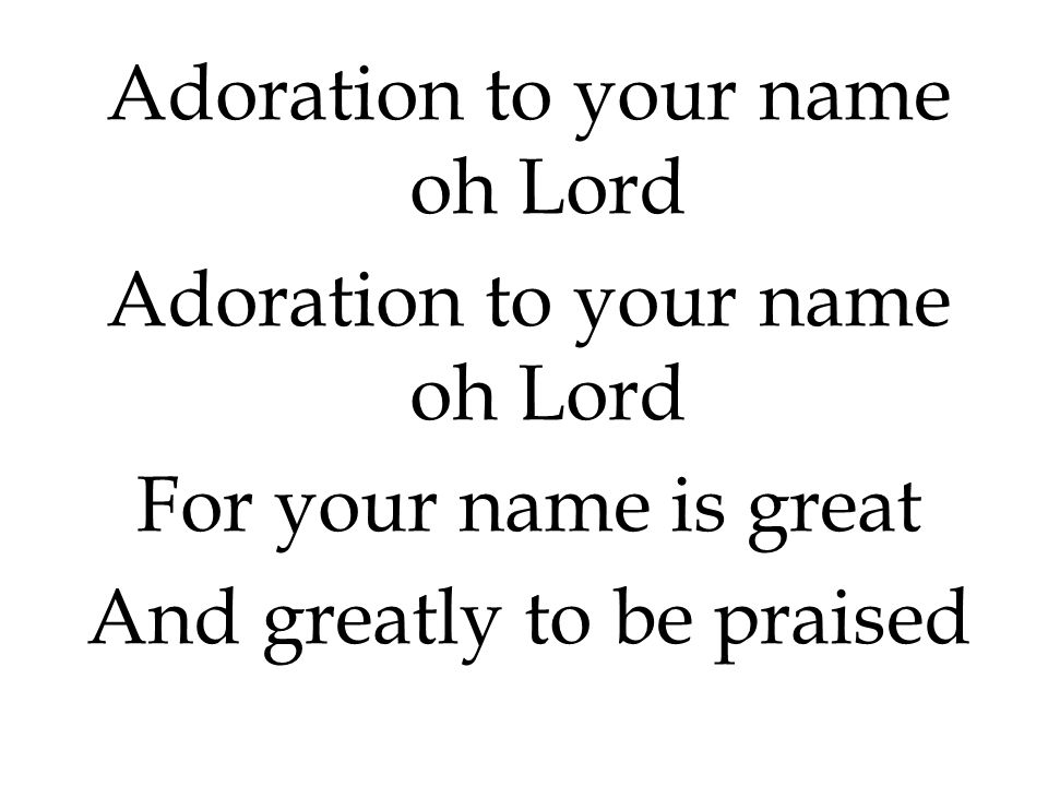 Adoration to your name oh Lord
