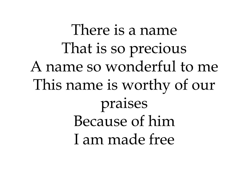A name so wonderful to me This name is worthy of our praises
