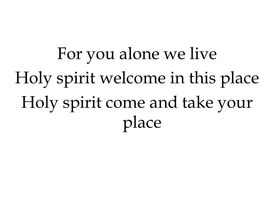 Holy spirit welcome in this place Holy spirit come and take your place