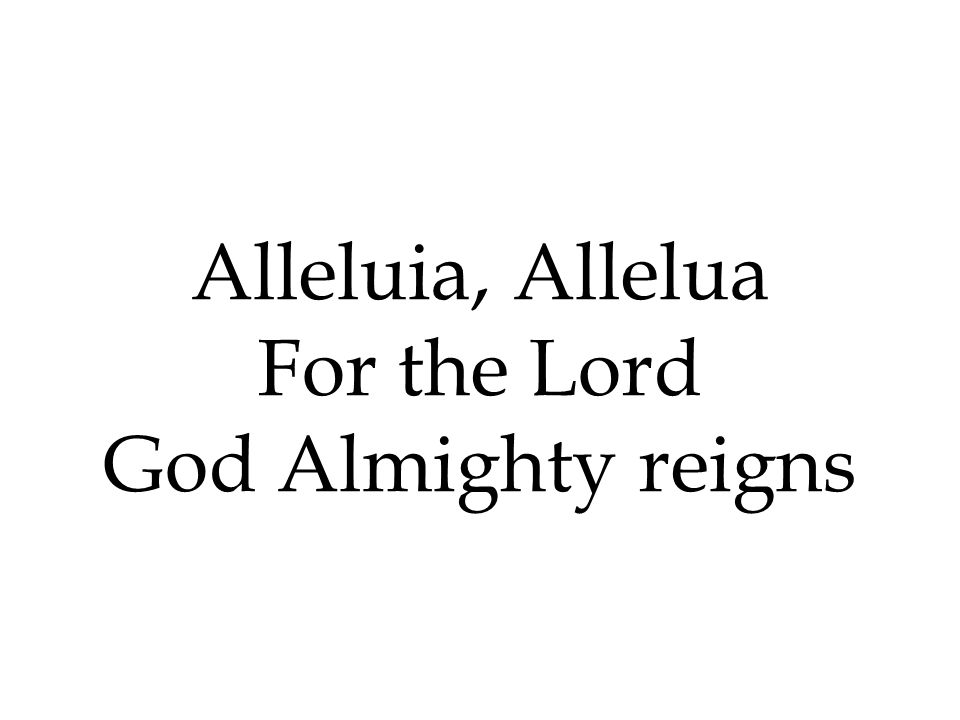 Alleluia, Allelua For the Lord God Almighty reigns 388 388