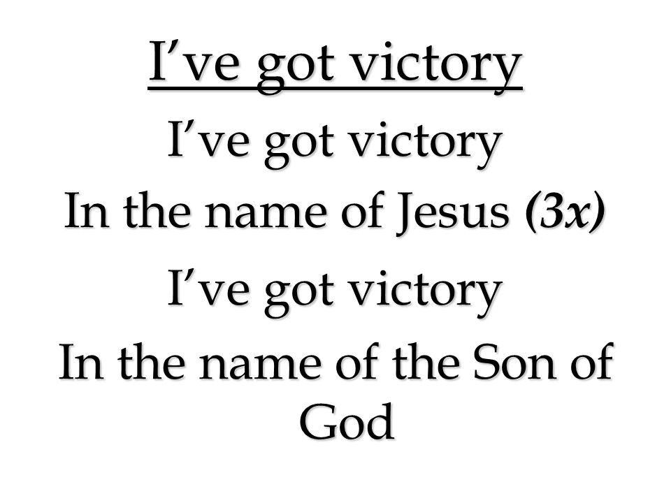 I've got victory In the name of Jesus (3x)‏