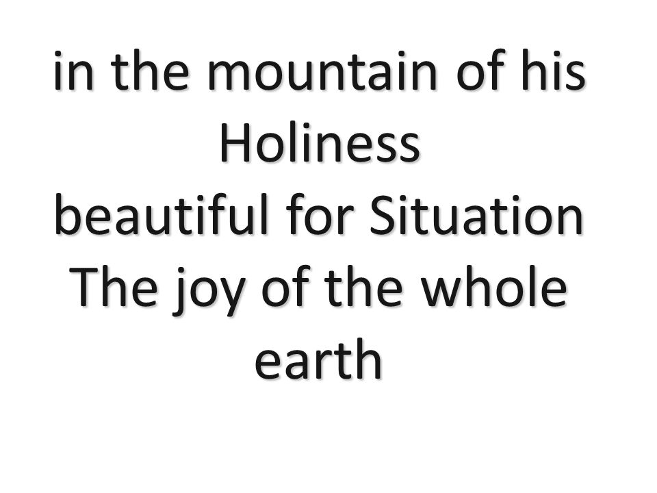 in the mountain of his Holiness beautiful for Situation