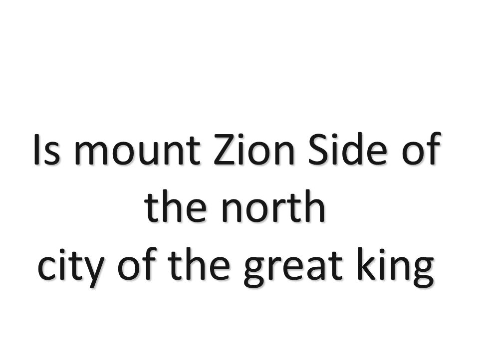 Is mount Zion Side of the north