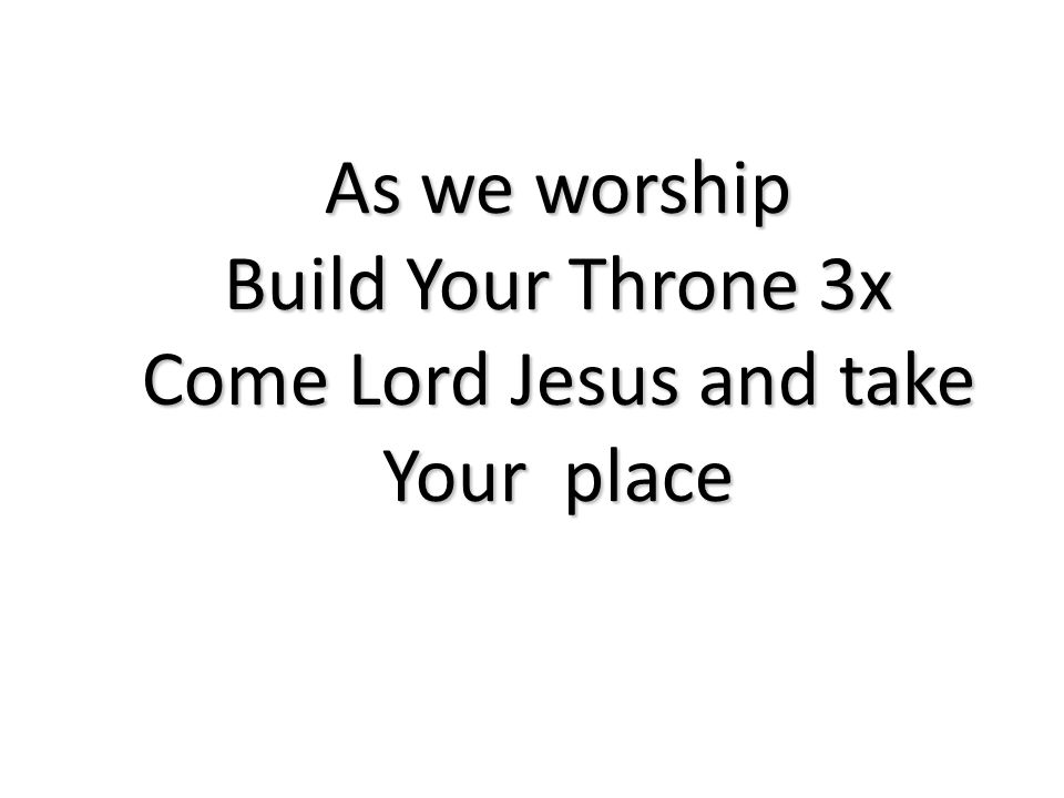 Come Lord Jesus and take Your place