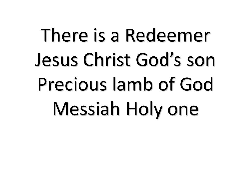 Precious lamb of God Messiah Holy one