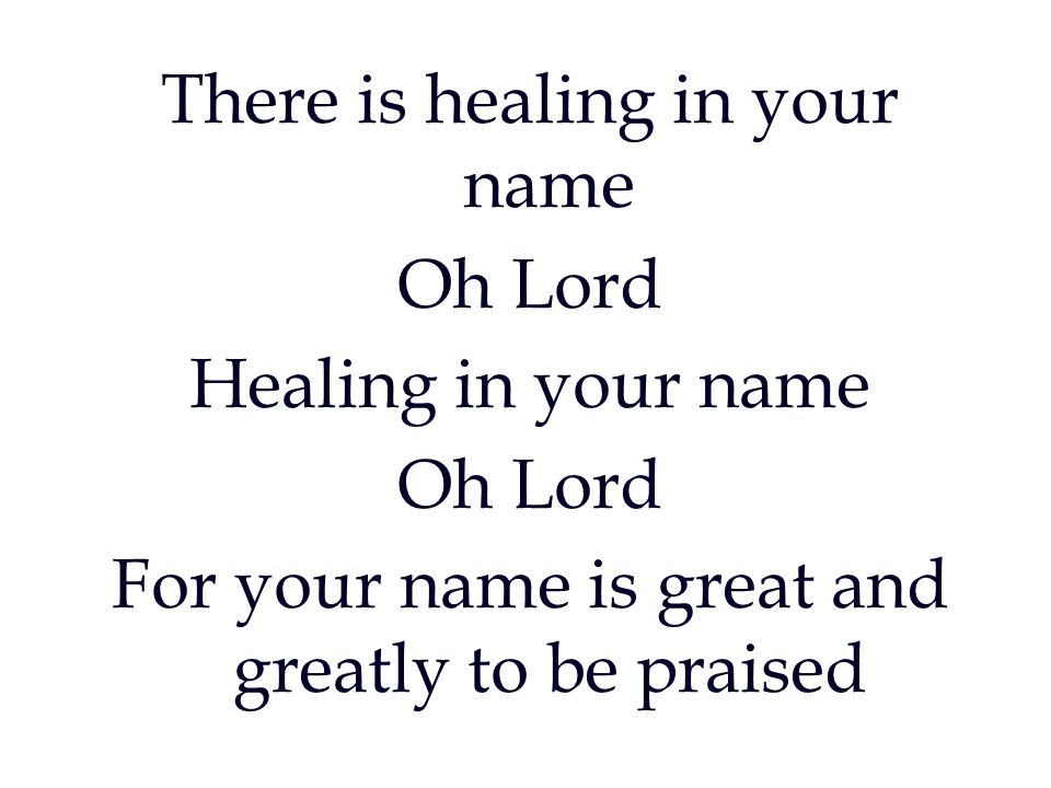There is healing in your name Oh Lord Healing in your name