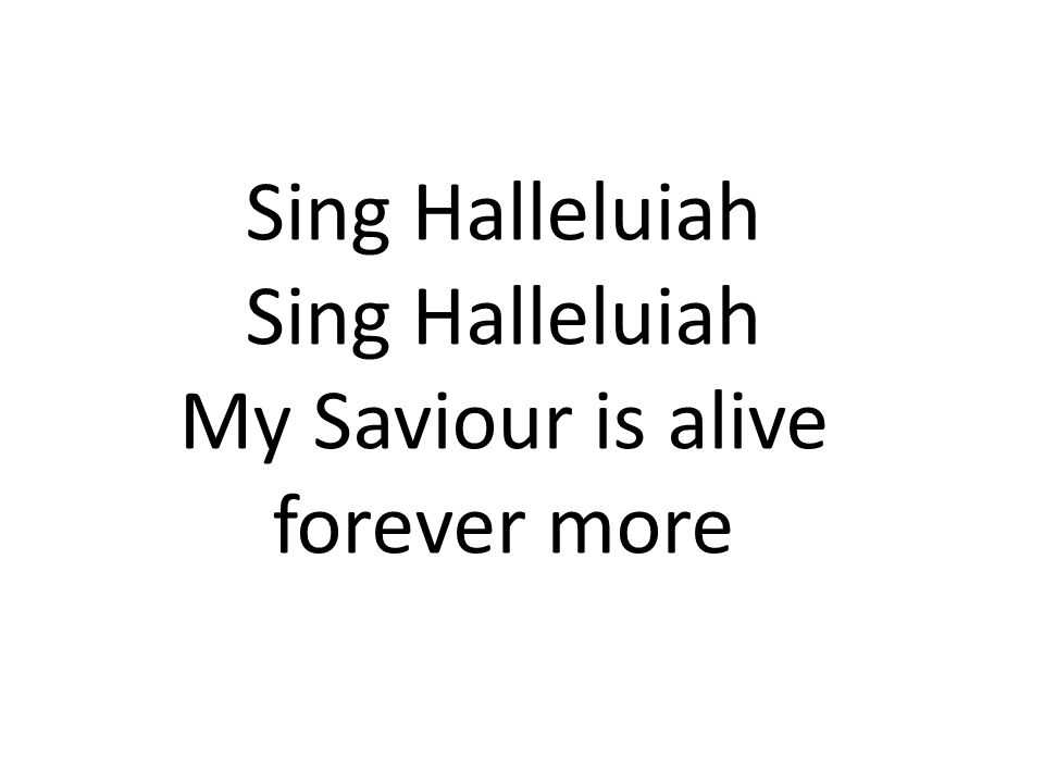 My Saviour is alive forever more