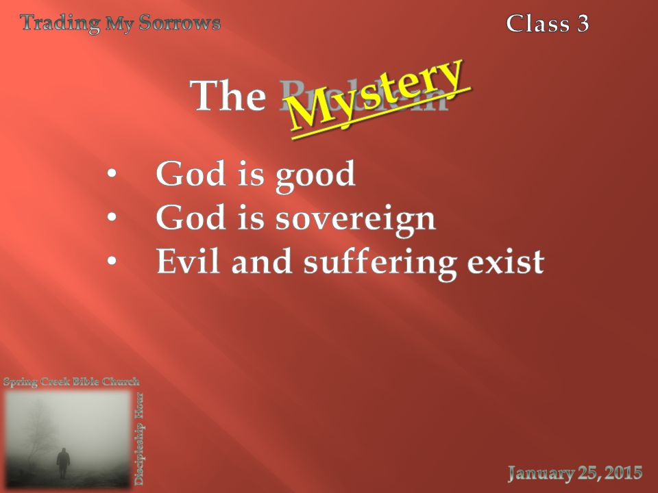 Mystery The Problem The Problem God is good God is sovereign