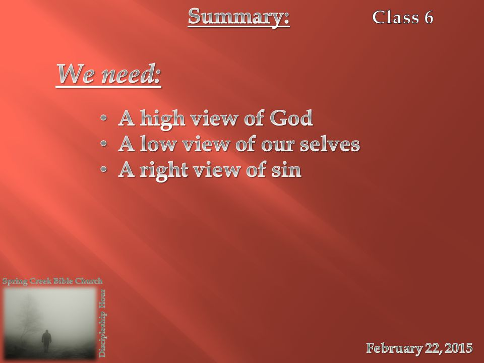 We need: Summary: A high view of God A low view of our selves