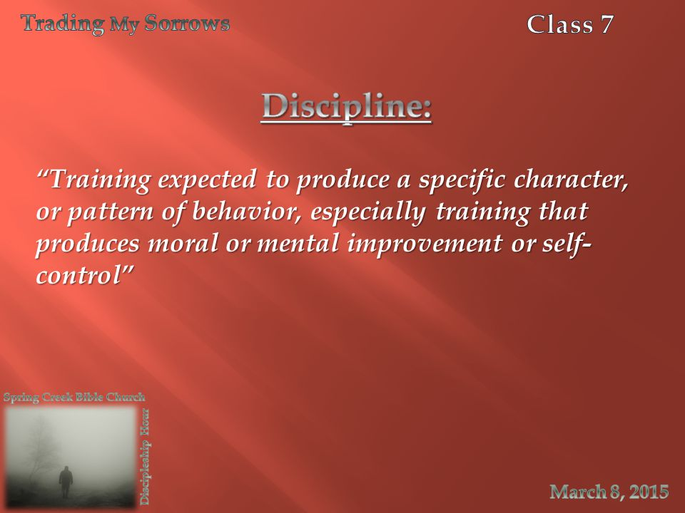 Trading My Sorrows Class 7. Discipline: Training expected to produce a specific character,
