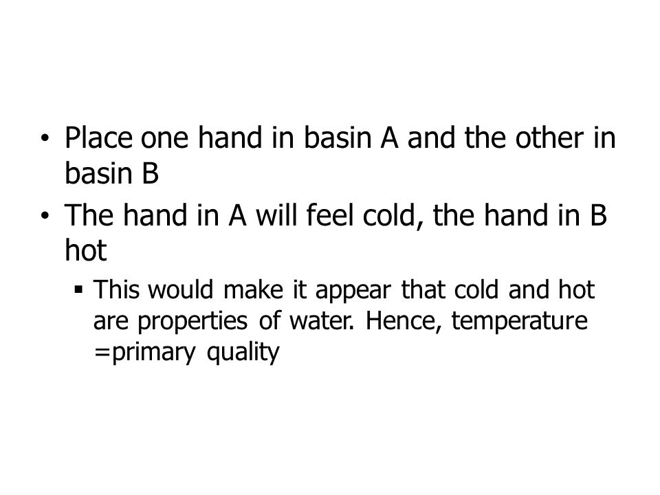 Place one hand in basin A and the other in basin B