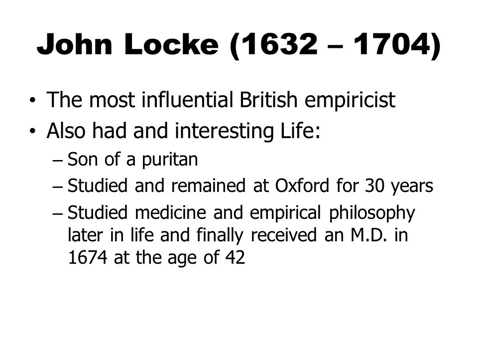John Locke (1632 – 1704) The most influential British empiricist