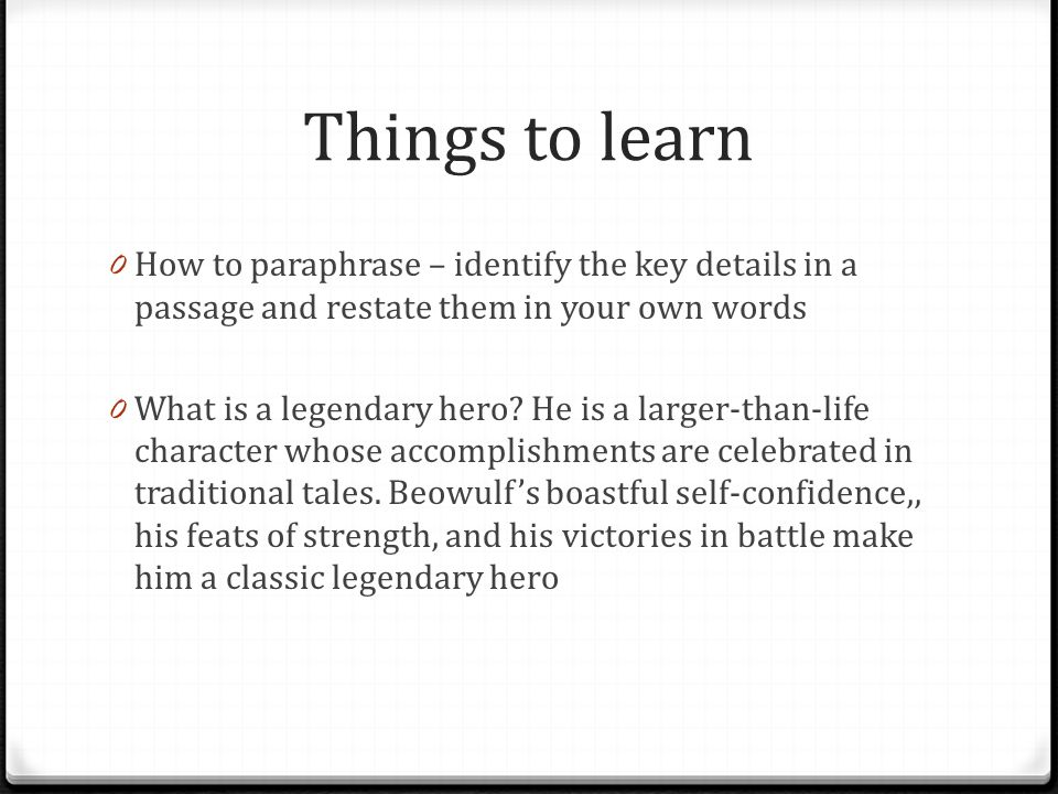 Things to learn How to paraphrase – identify the key details in a passage and restate them in your own words.