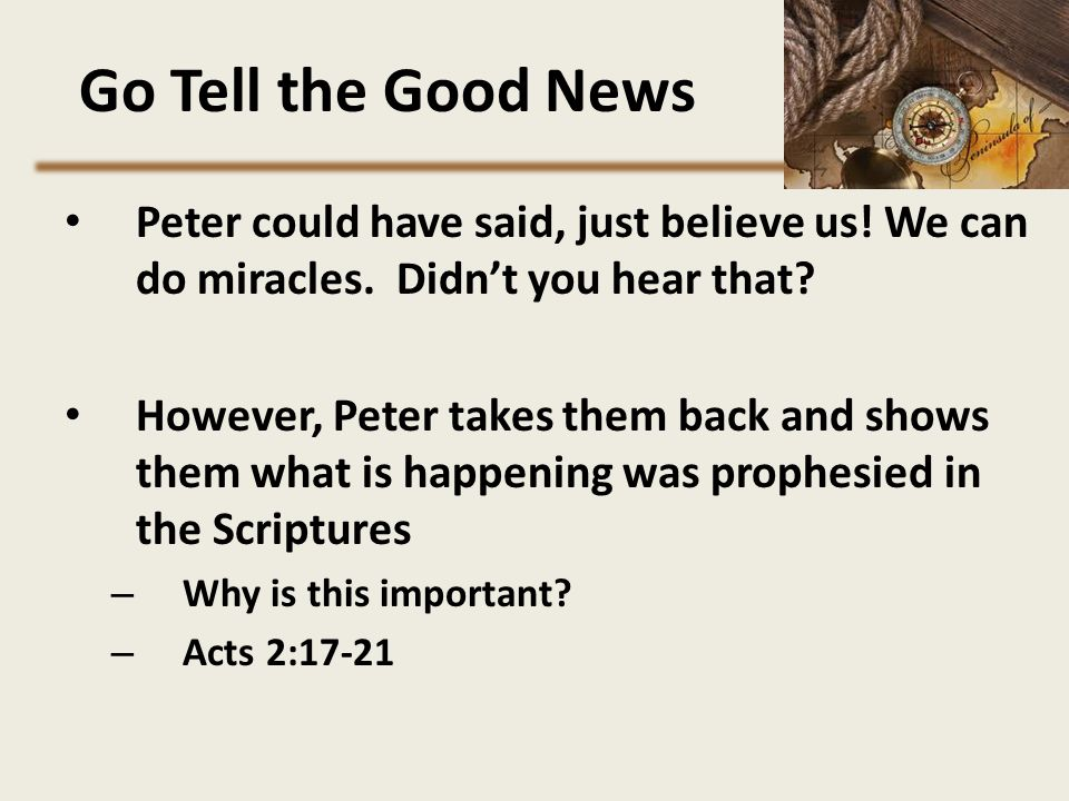 Go Tell the Good News Peter could have said, just believe us! We can do miracles. Didn't you hear that