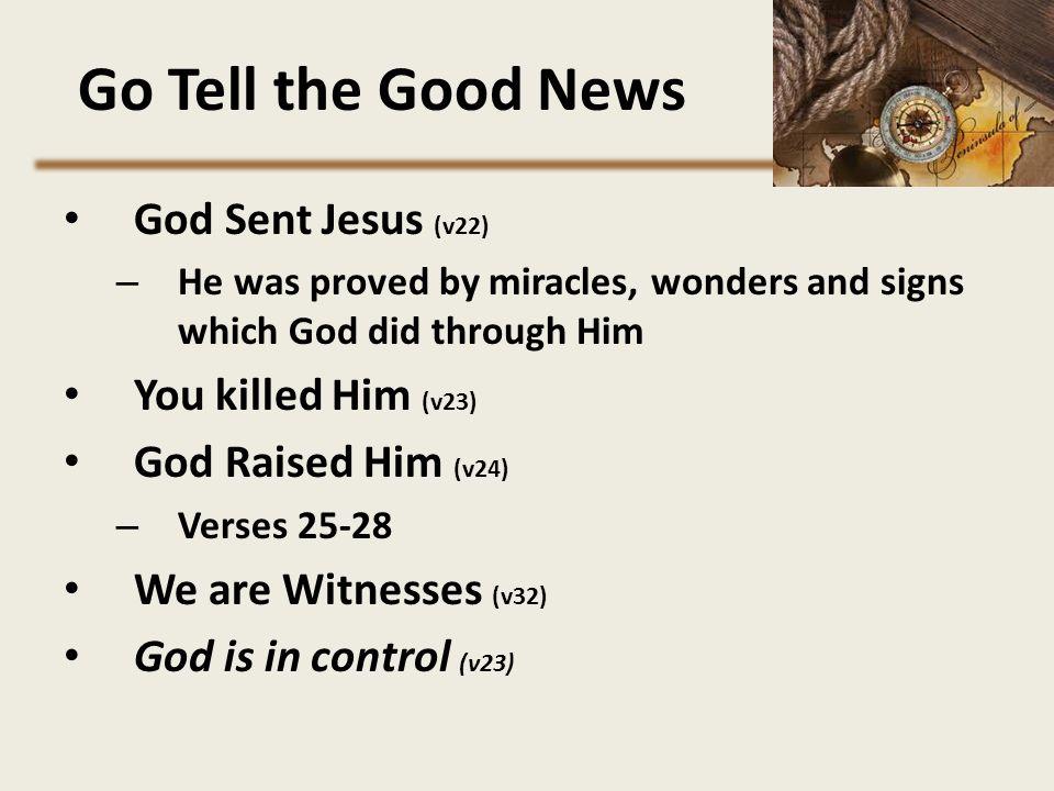 Go Tell the Good News God Sent Jesus (v22) You killed Him (v23)