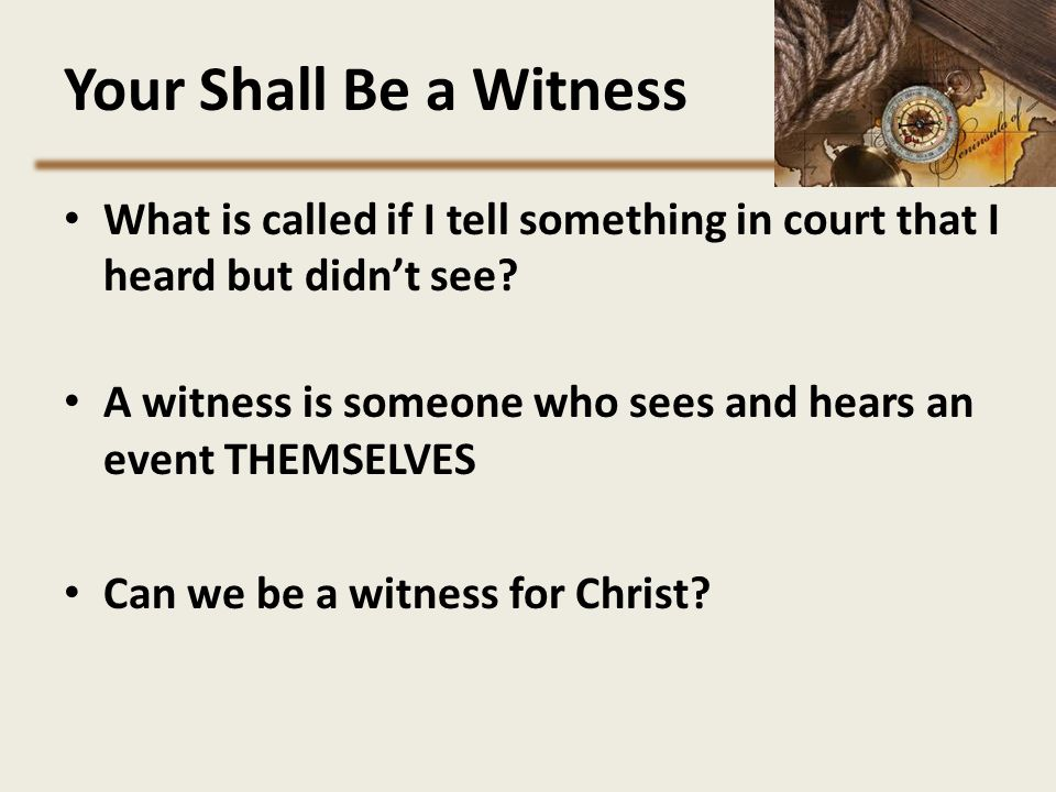 Your Shall Be a Witness What is called if I tell something in court that I heard but didn't see