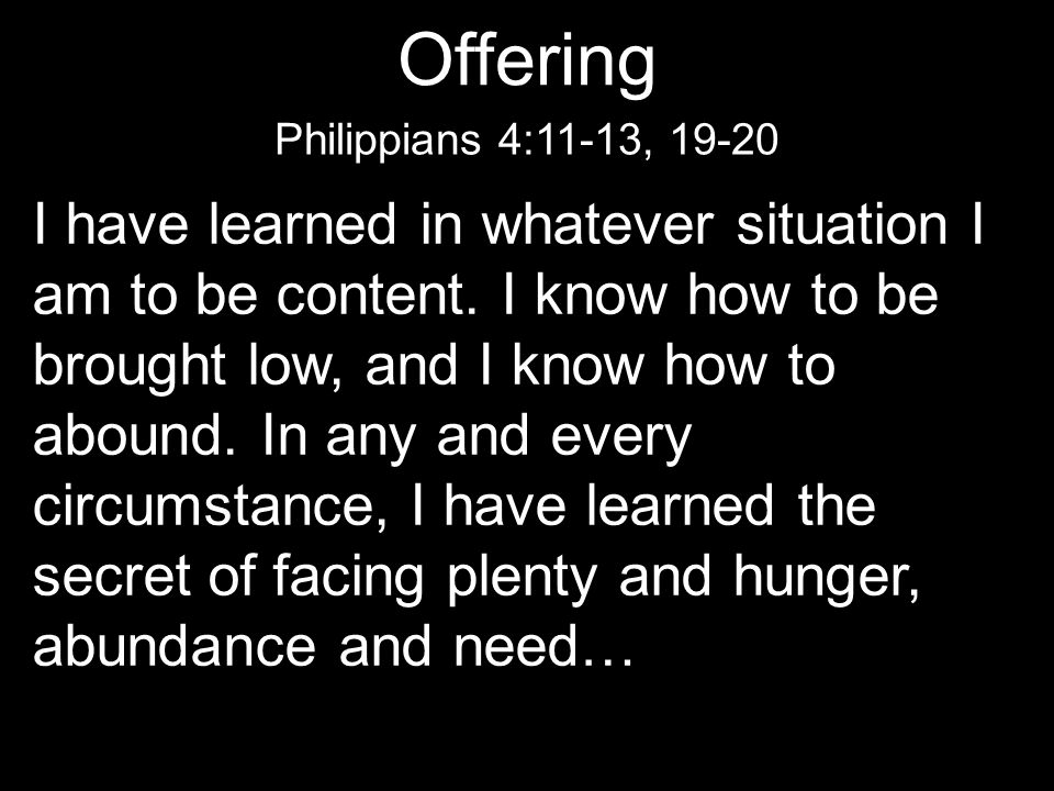 Offering Philippians 4:11-13, 19-20.