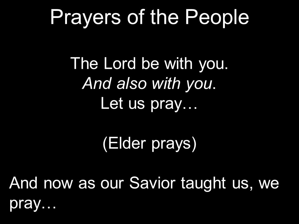 Prayers of the People The Lord be with you. And also with you.