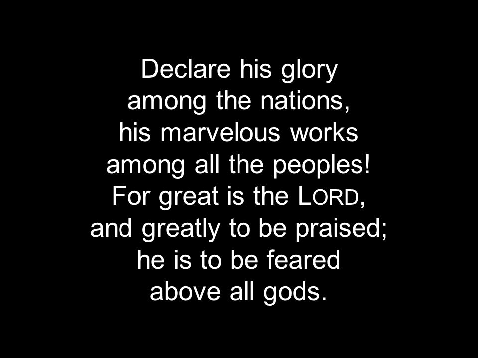 and greatly to be praised;