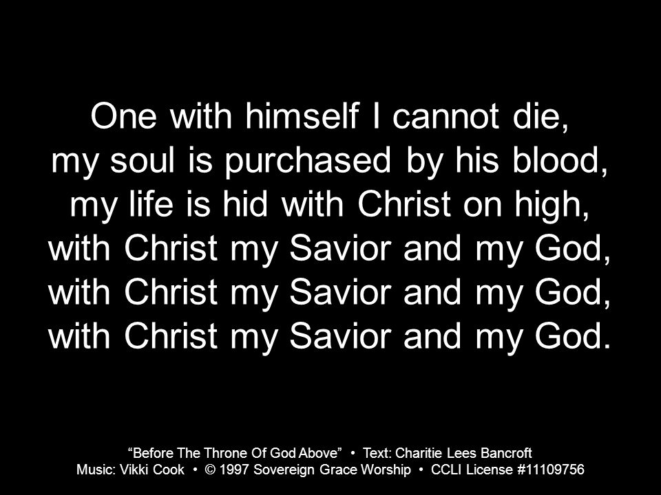 One with himself I cannot die, my soul is purchased by his blood,
