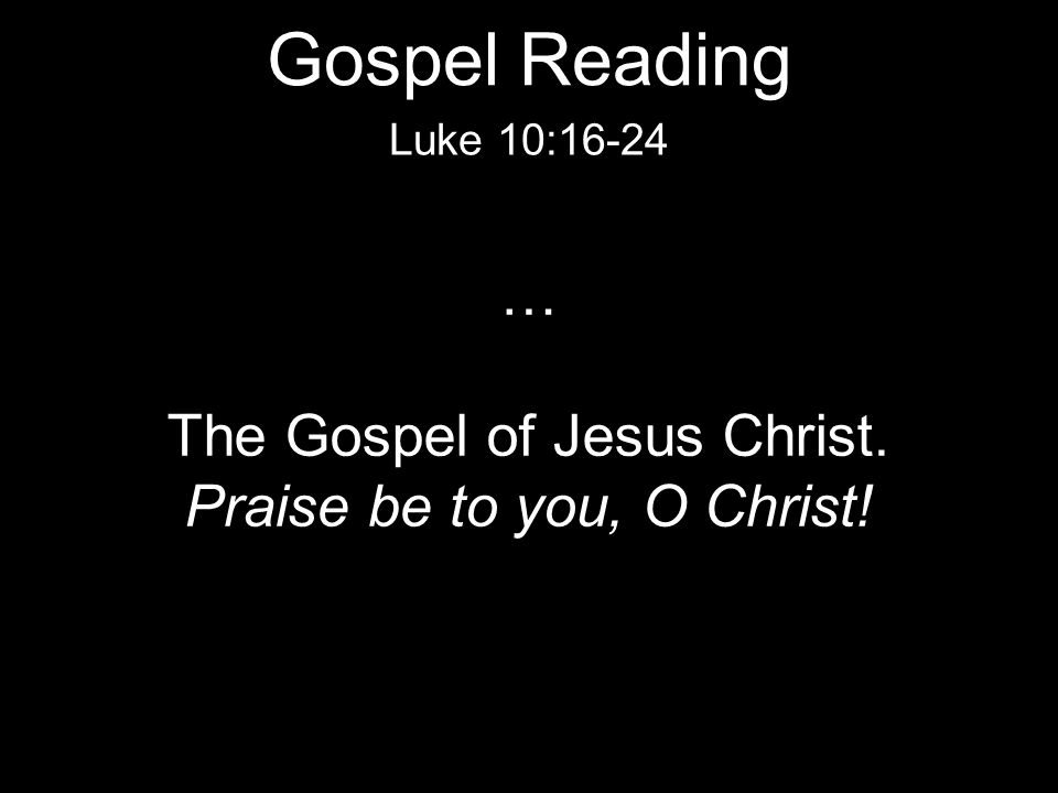 Gospel Reading … The Gospel of Jesus Christ.