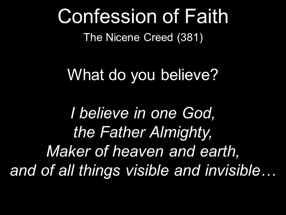 Confession of Faith What do you believe I believe in one God,