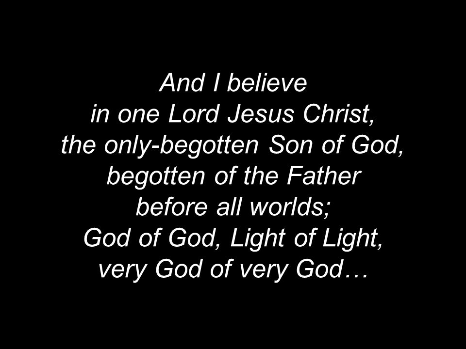 in one Lord Jesus Christ, the only-begotten Son of God,