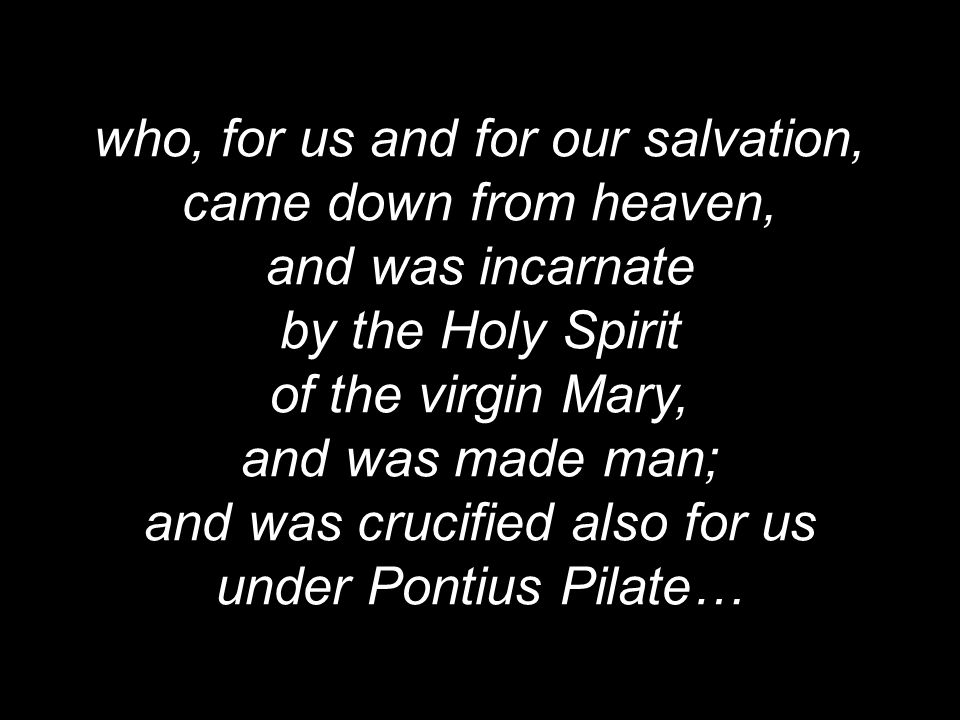 who, for us and for our salvation, came down from heaven,