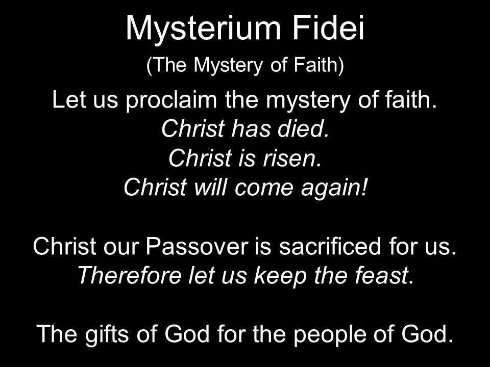 Mysterium Fidei Let us proclaim the mystery of faith. Christ has died.