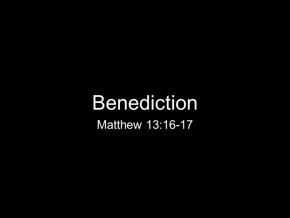 Benediction Matthew 13:16-17