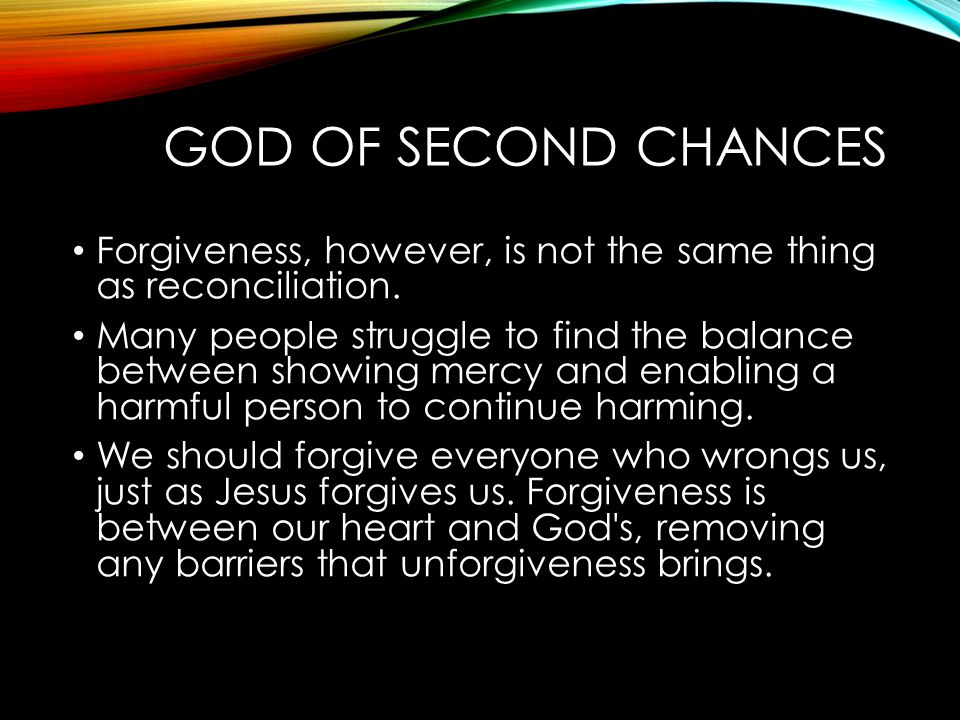 God of Second Chances Forgiveness, however, is not the same thing as reconciliation.