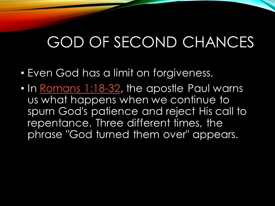 God of Second Chances Even God has a limit on forgiveness.