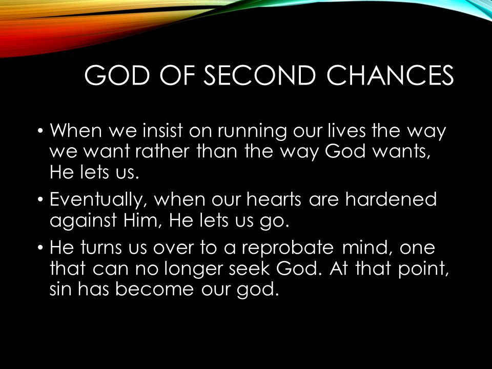 God of Second Chances When we insist on running our lives the way we want rather than the way God wants, He lets us.